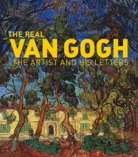 The Real Van Gogh: The Artist and His Letters - Nienke Bakker, Leo Jansen, Hans Luijten