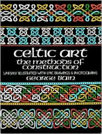Celtic Art: The Methods of Construction - George Bain