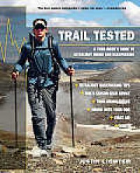 Trail Tested: A Thru-Hiker's Guide to Ultralight Hiking and Backpacking - Justin Lichter