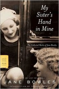 My Sister's Hand in Mine: The Collected Works of Jane Bowles - Truman Capote, Joy Williams, Jane Bowles