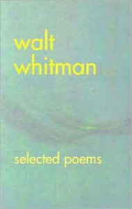Walt Whitman: Selected Poems - Walt Whitman