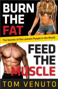 Burn the Fat, Feed the Muscle: A 30-Day Plan to Shed Fat, Get Lean, and Transform Your Body for Good - Tom Venuto
