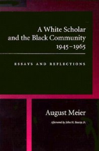 A white scholar and the Black community 1945 1965 - August Meier