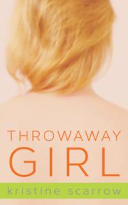 Throwaway Girl - Kristine Scarrow