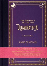 The History & Arts of the Dominatrix - Anne O. Nomis