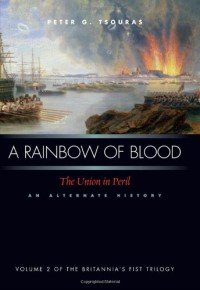 A Rainbow Of Blood: The Union In Peril An Alternate History - Peter G. Tsouras