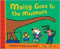 Maisy Goes to the Museum: A Maisy First Experience Book - Lucy Cousins