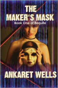 The Maker's Mask: Book One of Requite - Ankaret Wells