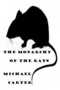 The Monarchy Of The Rats - Michael Carter