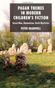 Pagan Themes in Modern Children's Fiction: Green Man, Shamanism, Earth Mysteries - Peter Bramwell