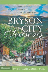 Bryson City Seasons: More Tales Of A Doctor's Practice In The Smoky Mountains (Christian Softcover Originals) - Walt Larimore