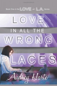 Love in All the Wrong Places (Love in L.A.) (Volume 1) - Audrey Harte