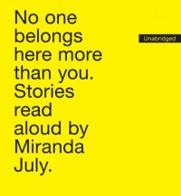 No One Belongs Here More Than You: Stories Read Aloud - Miranda July