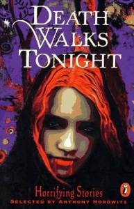 Death Walks Tonight: Horrifying Stories - Anthony Horowitz