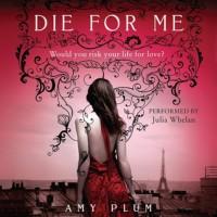 Die for Me  - Amy Plum, Julia Whelan