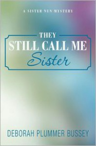 They Still Call Me Sister - Deborah Plummer Bussey