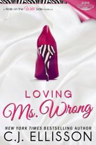 Loving Ms. Wrong (Walk on the Wild Side: Best Friend Books) - C.J. Ellisson