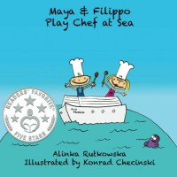 Maya & Filippo Play Chef at Sea - Alinka Rutkowska, Konrad Checinski