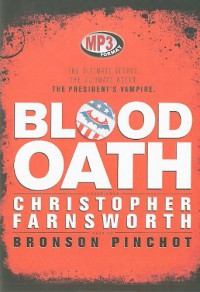 Blood Oath: The Ultimate Secret, The Ultimate Agent, The President's Vampire - Christopher Farnsworth