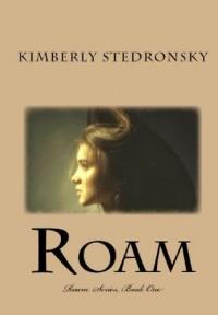Roam (Roam #1) - Kimberly Stedronsky