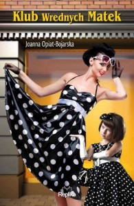 Klub Wrednych Matek - Joanna Opiat-Bojarska