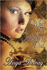 What the Mistress Did - Anya Delvay