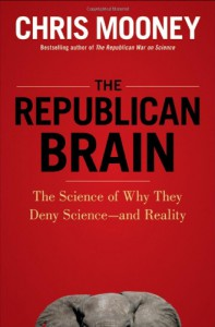 The Republican Brain: The Science of Why They Deny Science--and Reality - Chris C. Mooney