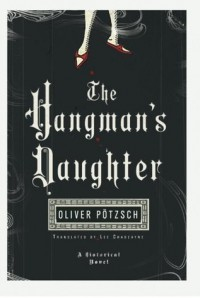 The Hangman's Daughter - chapters 1-3 - Oliver Pötzsch, Lee Chadeayne