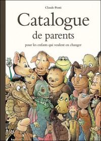 Catalogue De Parents Pour Les Enfants Qui Veulent En Changer - Claude Ponti