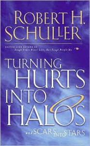 Turning Hurts Into Halos - Robert H. Schuller