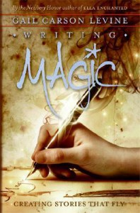 Writing Magic: Creating Stories that Fly - Gail Carson Levine