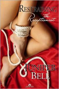 Restraining the Receptionist  - Juniper Bell