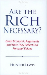 Are the Rich Necessary?: Great Economic Arguments and How They Reflect Our Personal Values - Hunter Lewis