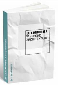 W stronę architektury - Le Corbusier, Tomasz Swoboda