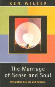 The Marriage of Sense and Soul: Integrating Science and Religion - Ken Wilber