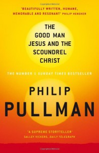 The Good Man Jesus and the Scoundrel Christ (Canongate Myths) - Philip Pullman