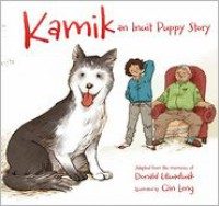 Kamik: An Inuit Puppy Story - Donald Uluadluak, Qin Leng