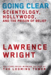 Going Clear: Scientology, Hollywood, and the Prison of Belief (Audio) - Lawrence Wright, Mark Bramhall