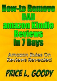 How-to Remove Bad Amazon Kindle Reviews In Seven Days - Price L. Goody