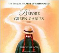Before Green Gables: The Prequel to Anne of Green Gables - Budge Wilson,  Renee Raudman
