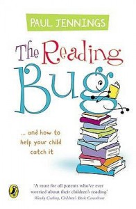 The Reading Bug: And How You Can Help Your Child To Catch It - Paul Jennings
