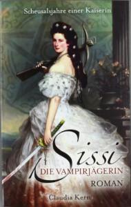 Sissi, Die Vampirjägerin: Scheusalsjahre einer Kaiserin - Claudia Kern