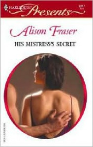 His Mistress's Secret - Alison Fraser