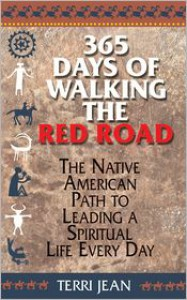 365 Days Of Walking The Red Road: The Native American Path to Leading a Spiritual Life Every Day (Religion and Spirituality) - Terri Jean