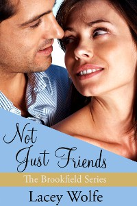 Not Just Friends (Brookfield, #3) - Lacey Wolfe