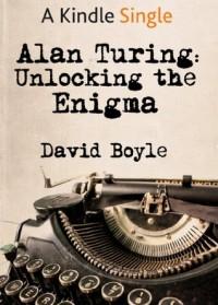 Alan Turing: Unlocking the Enigma - David Boyle