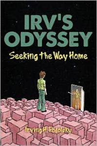 Irv's Odyssey: Seeking the Way Home (Book Three) - Irving H. Podolsky