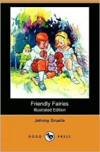 Friendly Fairies (Illustrated Edition) (Dodo Press) - Johnny Gruelle