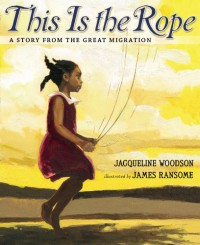 This Is the Rope: A Story From the Great Migration - Jacqueline Woodson, James Ransome
