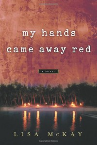 My Hands Came Away Red - Lisa  McKay